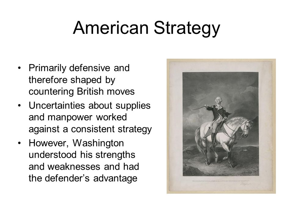 American Strategy Primarily defensive and therefore shaped by countering British moves.