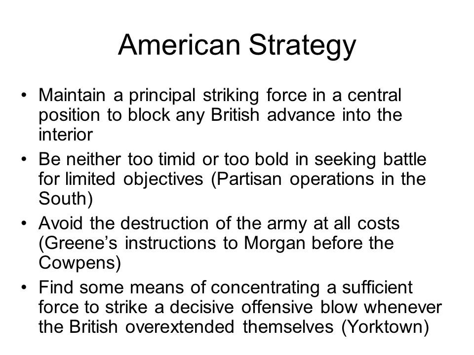 American Strategy Maintain a principal striking force in a central position to block any British advance into the interior.