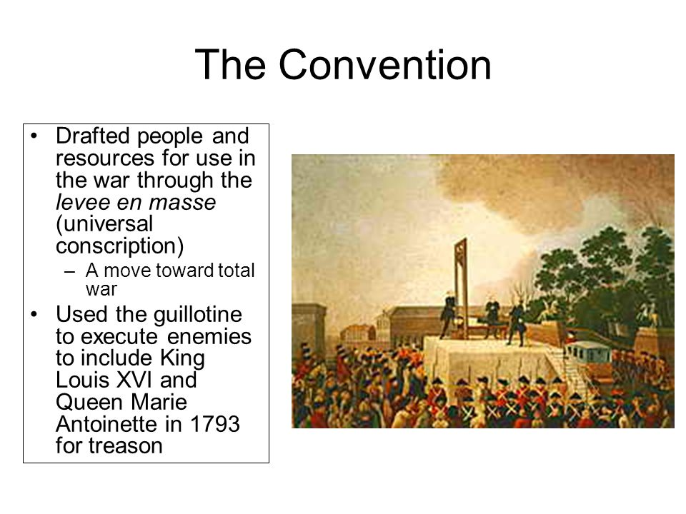 The Convention Drafted people and resources for use in the war through the levee en masse (universal conscription)