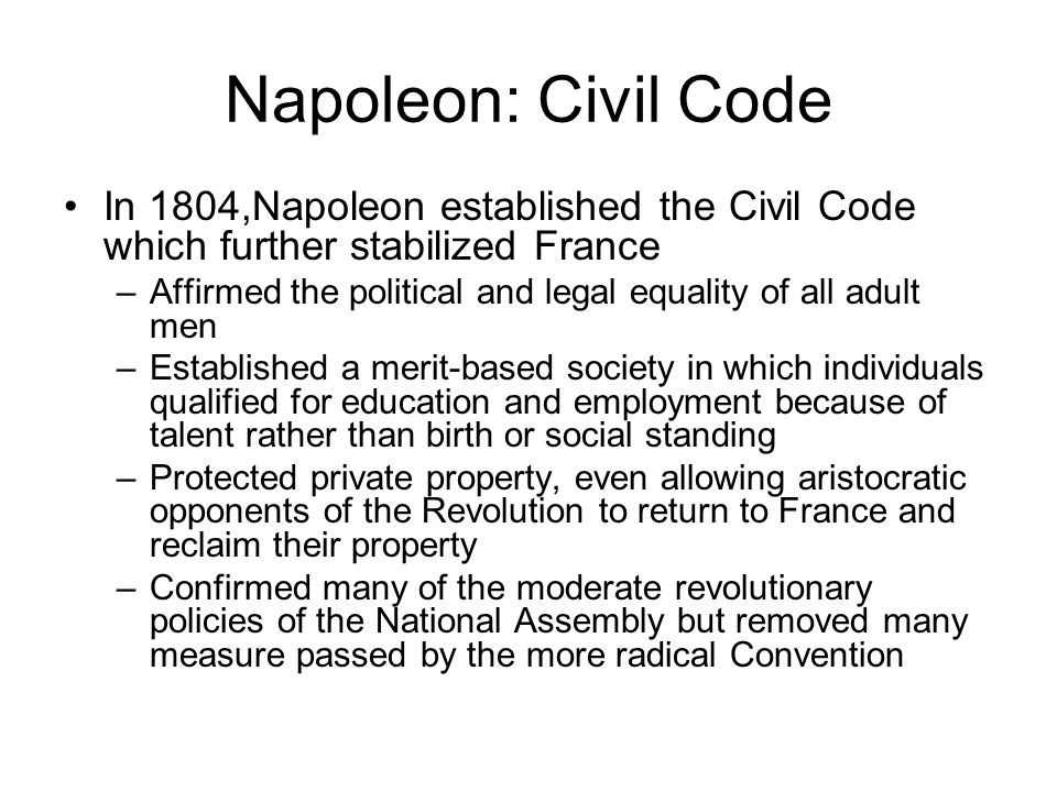 Napoleon: Civil Code In 1804,Napoleon established the Civil Code which further stabilized France.