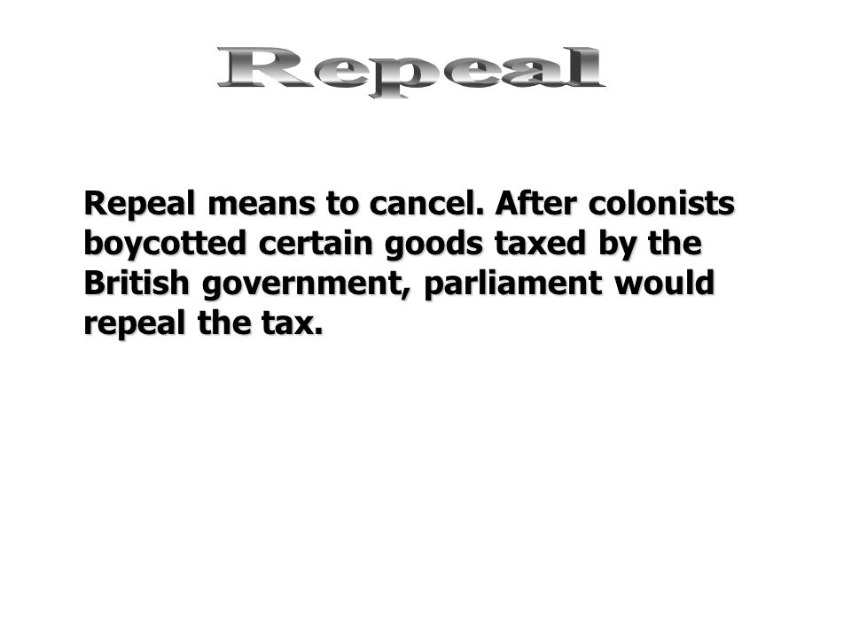 Repeal Repeal means to cancel.