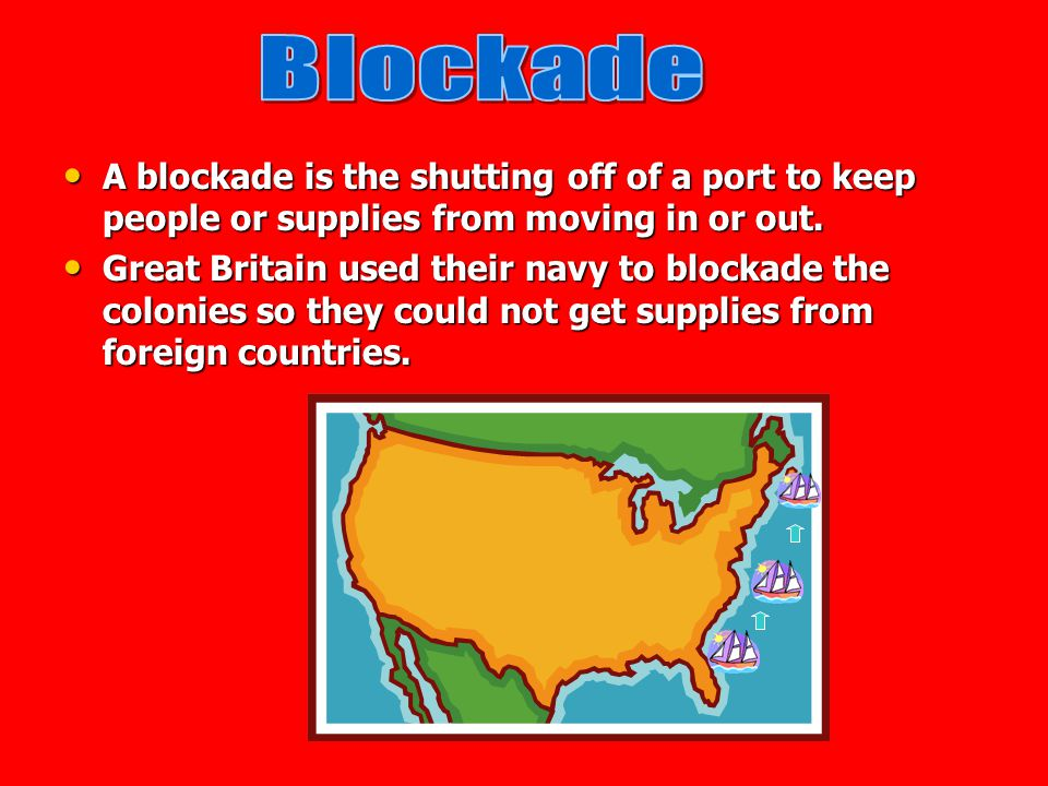 Blockade A blockade is the shutting off of a port to keep people or supplies from moving in or out.