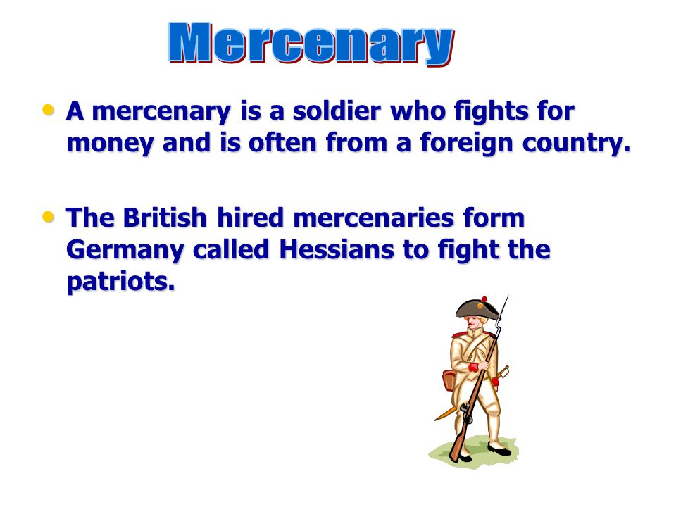 Mercenary A mercenary is a soldier who fights for money and is often from a foreign country.