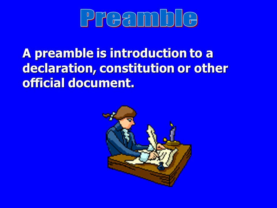 Preamble A preamble is introduction to a declaration, constitution or other official document.