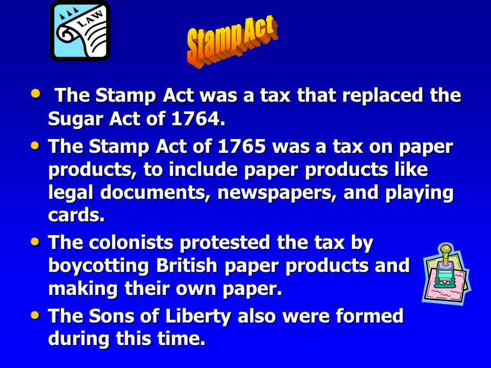 Stamp Act The Stamp Act was a tax that replaced the Sugar Act of 1764.