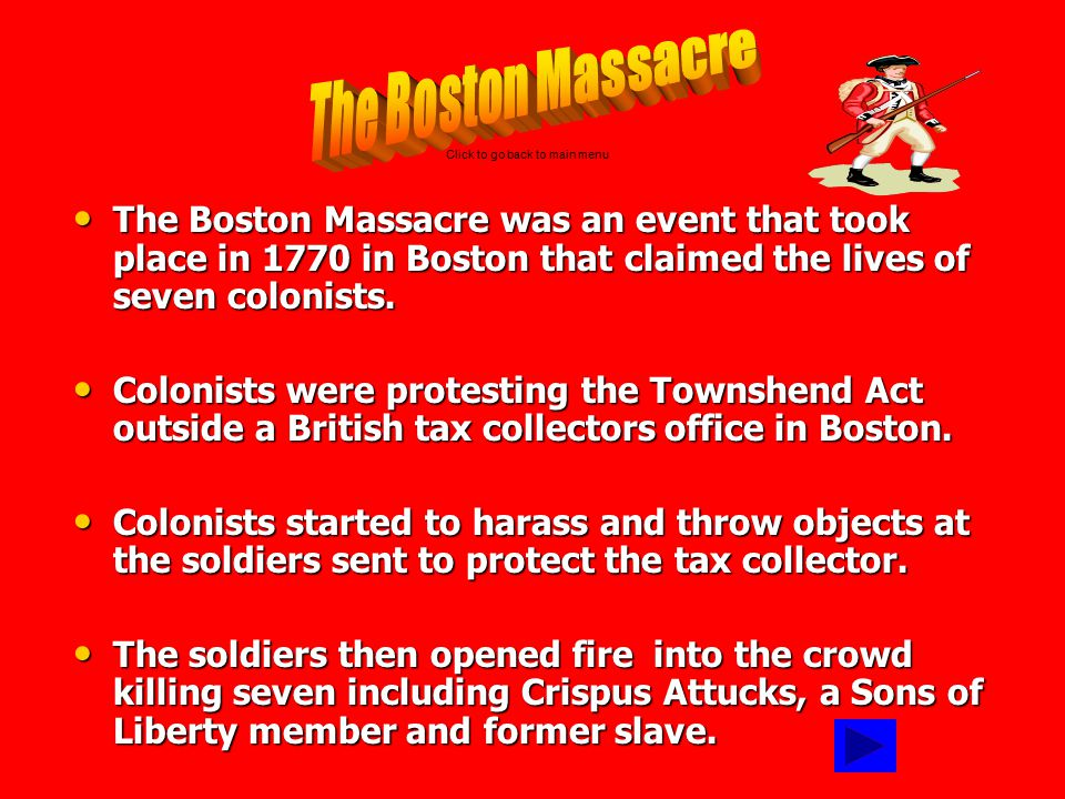 The Boston Massacre Click to go back to main menu.