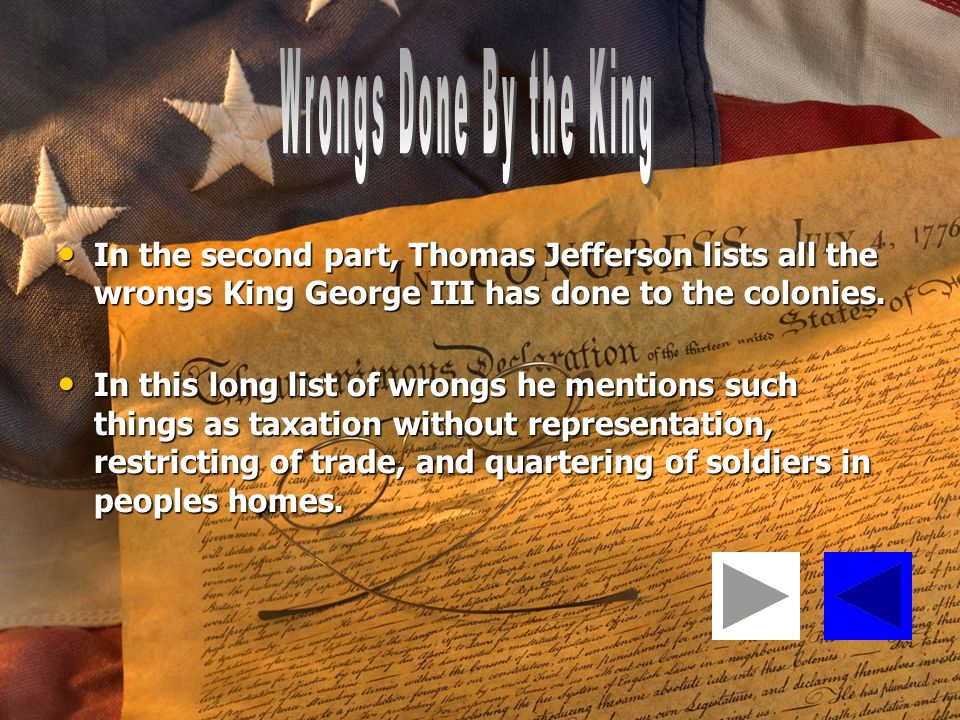 Wrongs Done By the King In the second part, Thomas Jefferson lists all the wrongs King George III has done to the colonies.