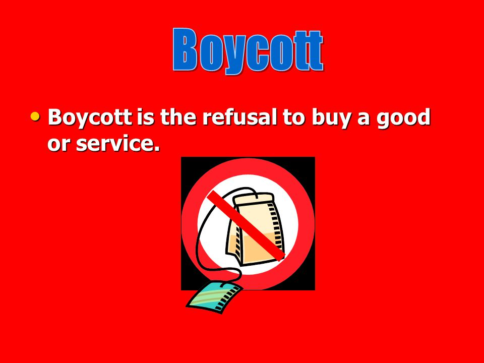 Boycott Boycott is the refusal to buy a good or service.