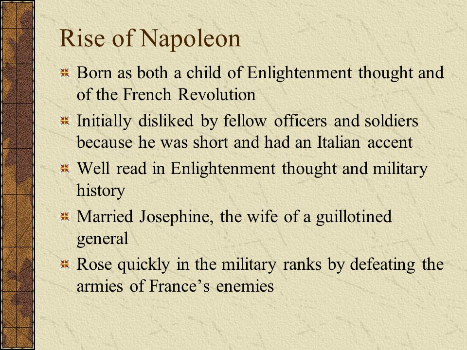 Rise of Napoleon Born as both a child of Enlightenment thought and of the French Revolution.