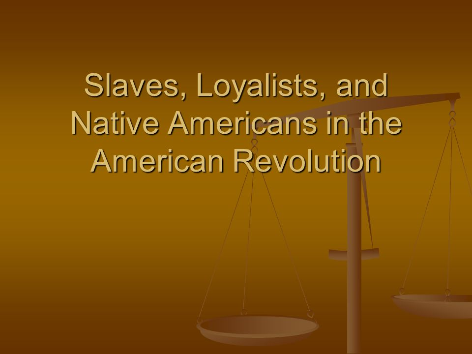 Slaves, Loyalists, and Native Americans in the American Revolution