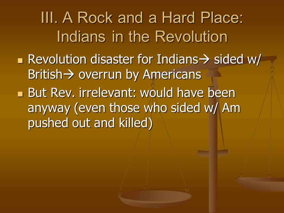 III. A Rock and a Hard Place: Indians in the Revolution