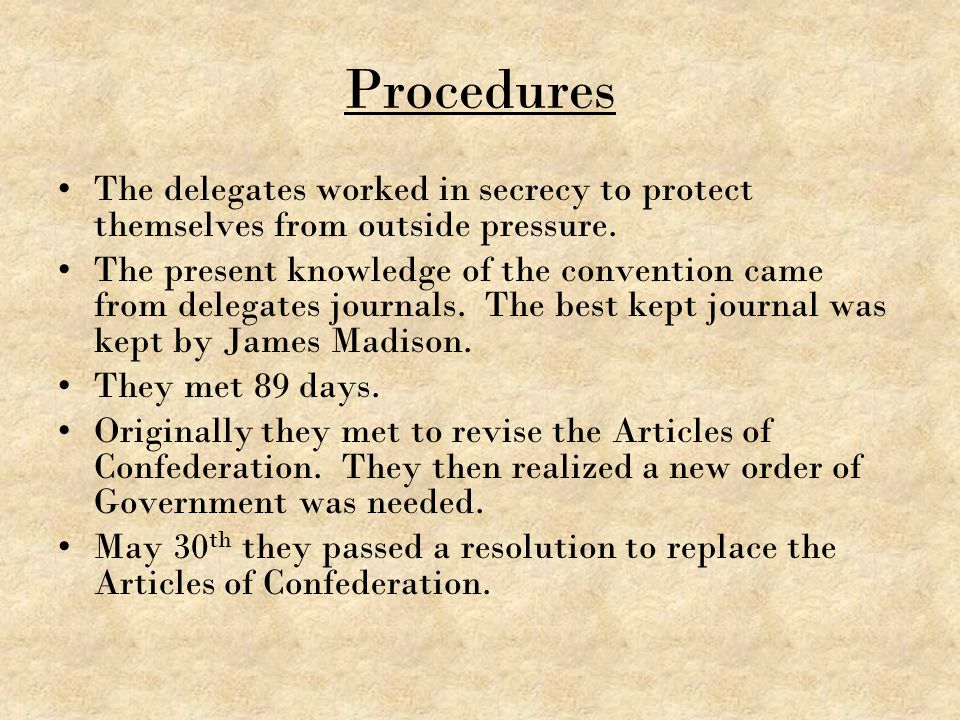 Procedures The delegates worked in secrecy to protect themselves from outside pressure.