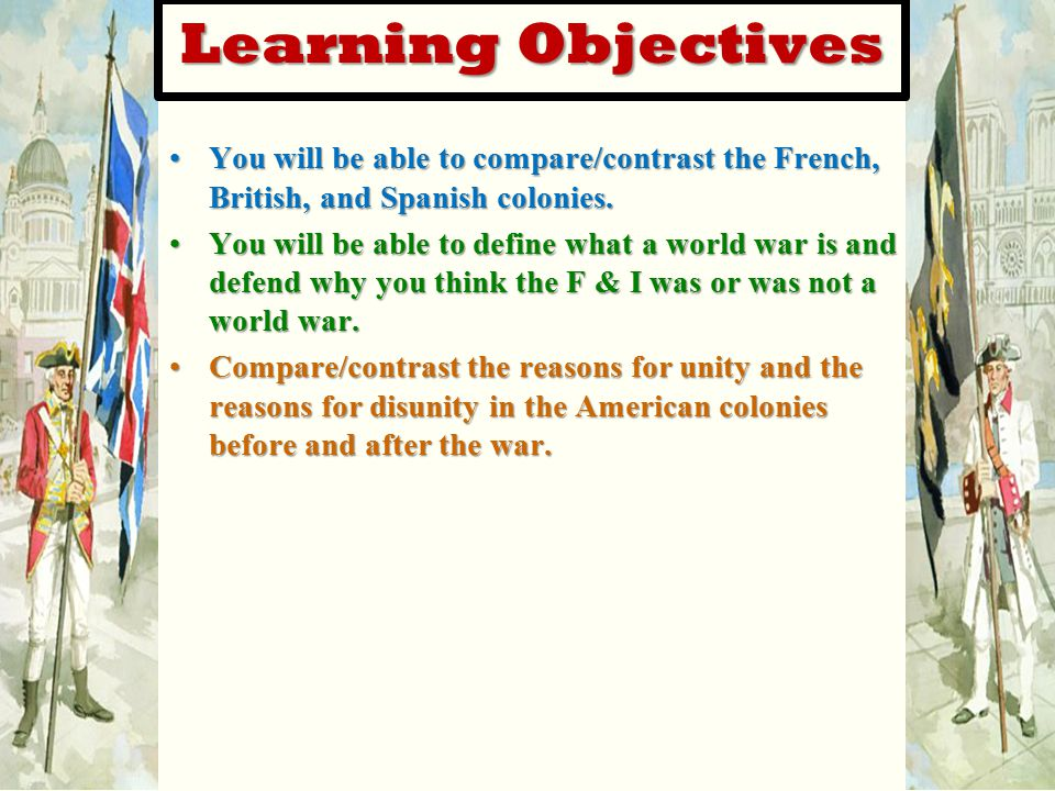 Learning Objectives You will be able to compare/contrast the French, British, and Spanish colonies.