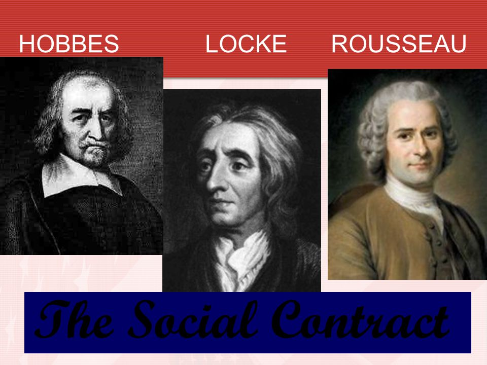 HOBBES LOCKE ROUSSEAU The Social Contract