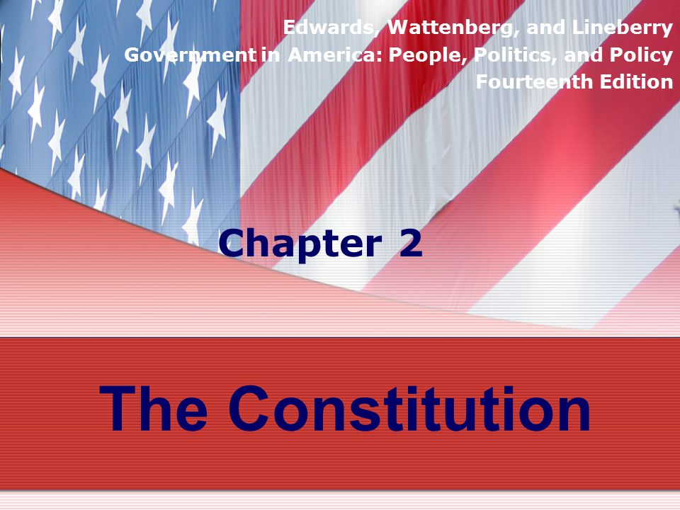 The Constitution Chapter 2 Edwards, Wattenberg, and Lineberry