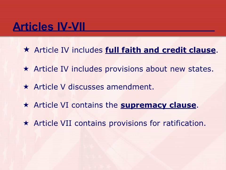 Articles IV-VII Article IV includes full faith and credit clause.