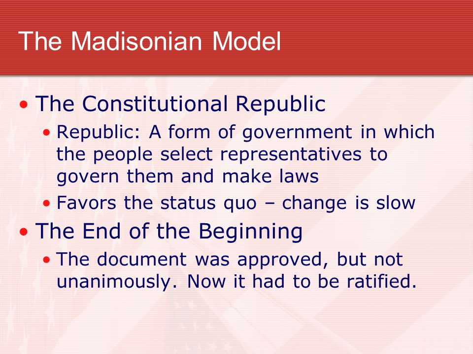 The Madisonian Model The Constitutional Republic