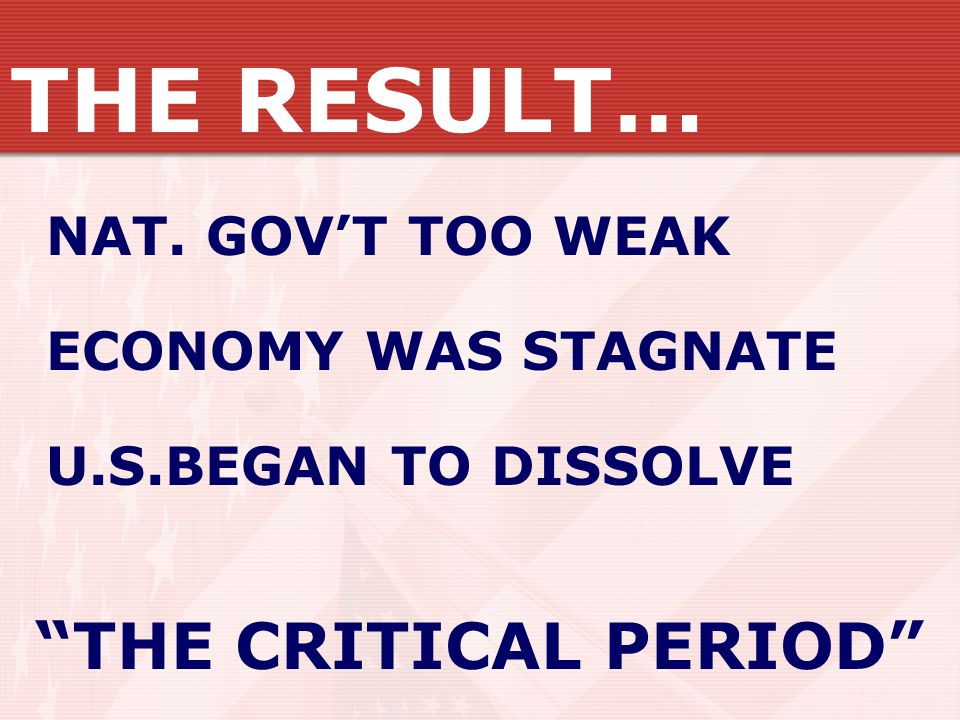 THE RESULT… THE CRITICAL PERIOD NAT. GOV'T TOO WEAK