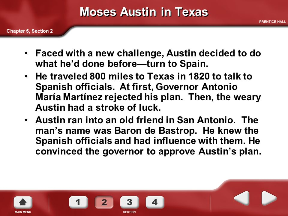Moses Austin in Texas Chapter 5, Section 2. Faced with a new challenge, Austin decided to do what he'd done before—turn to Spain.