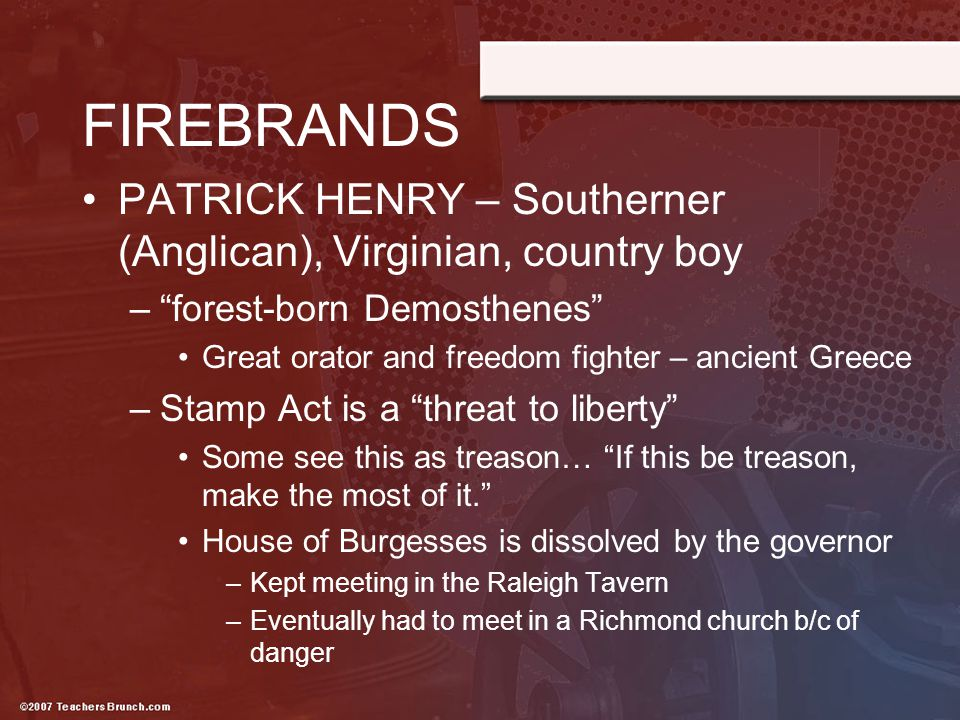 FIREBRANDS PATRICK HENRY – Southerner (Anglican), Virginian, country boy. forest-born Demosthenes
