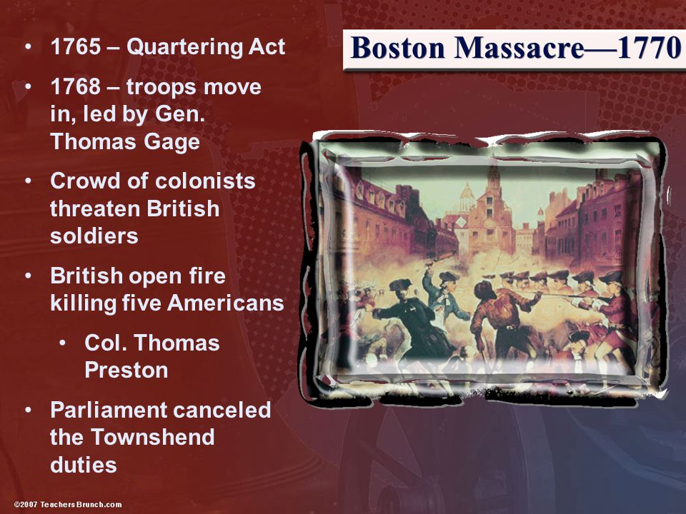 Boston Massacre—1770 1765 – Quartering Act