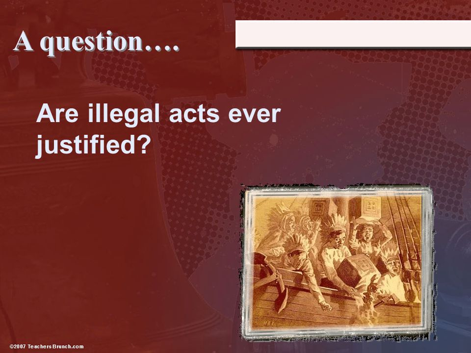 A question…. Are illegal acts ever justified