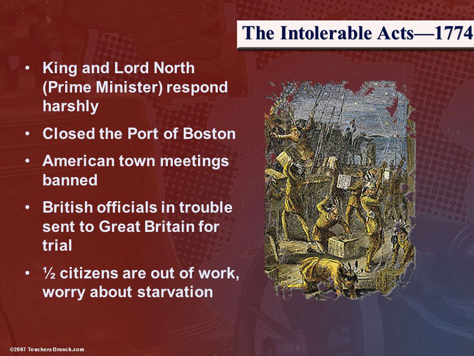The Intolerable Acts—1774 King and Lord North (Prime Minister) respond harshly. Closed the Port of Boston.