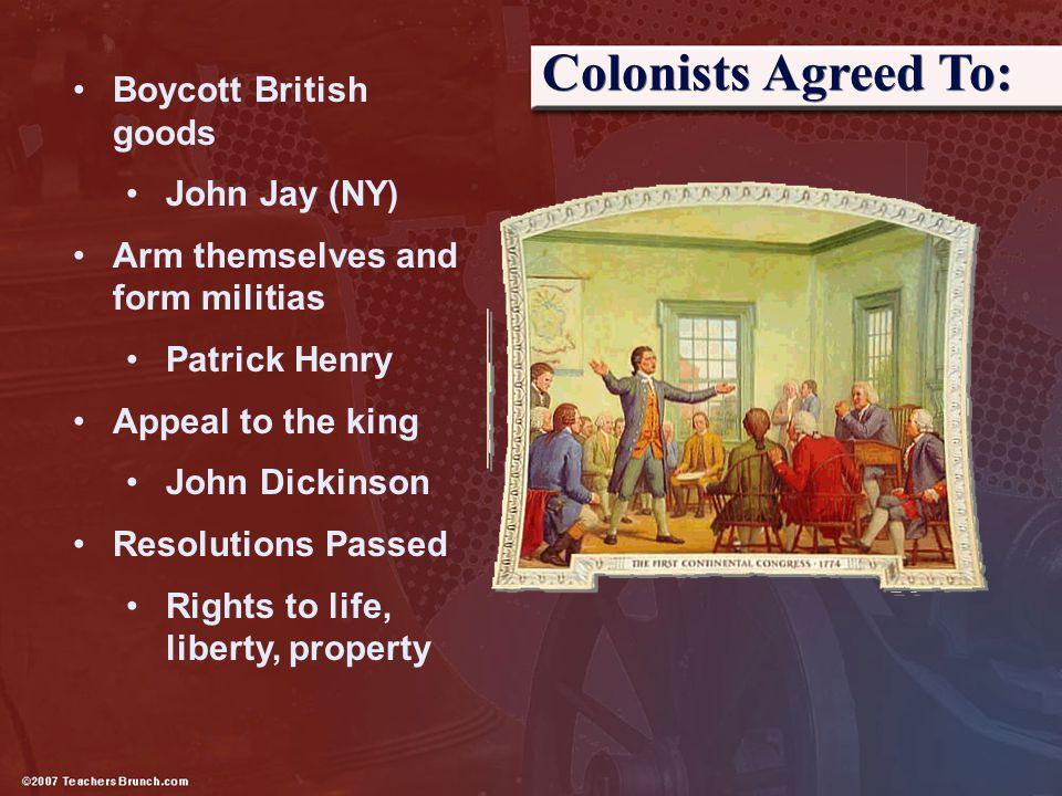 Colonists Agreed To: Boycott British goods John Jay (NY)