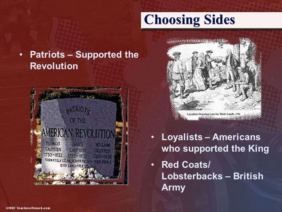 Choosing Sides Patriots – Supported the Revolution