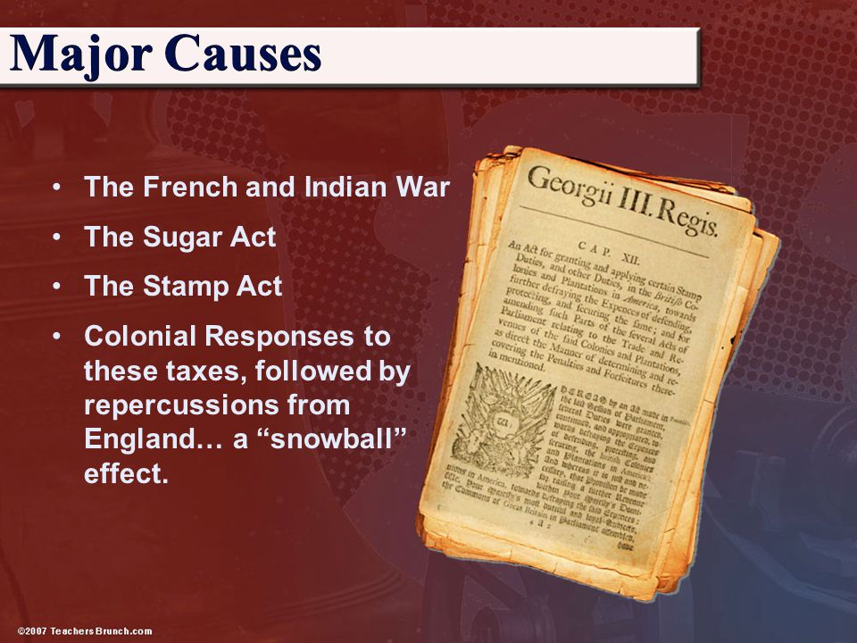 Major Causes The French and Indian War The Sugar Act The Stamp Act