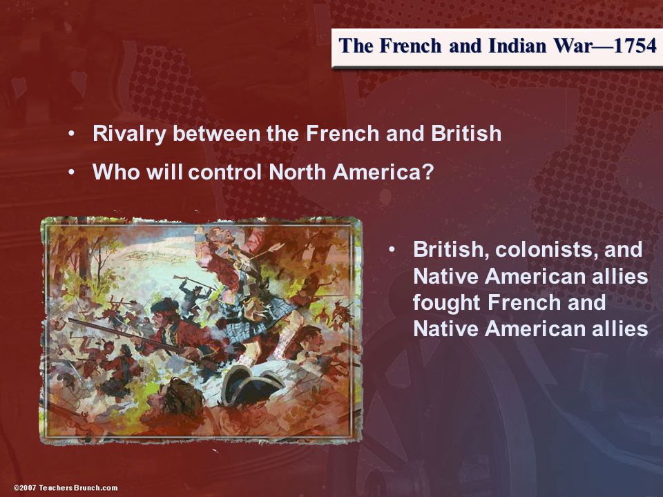 Rivalry between the French and British Who will control North America