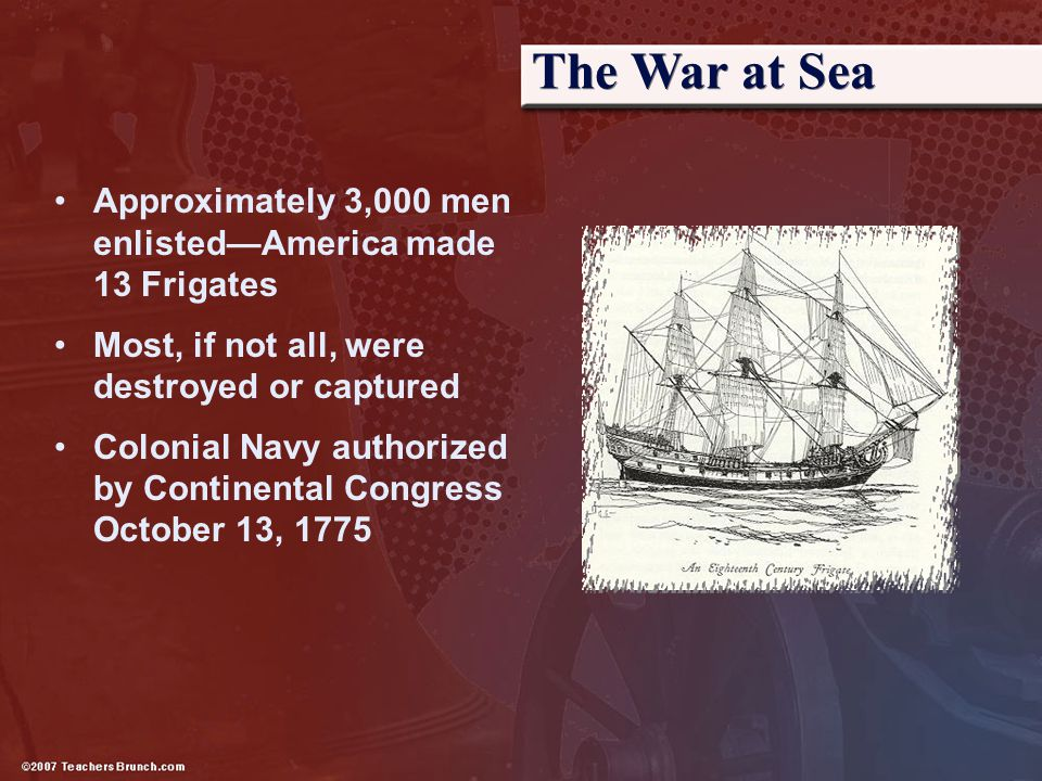 The War at Sea Approximately 3,000 men enlisted—America made 13 Frigates. Most, if not all, were destroyed or captured.