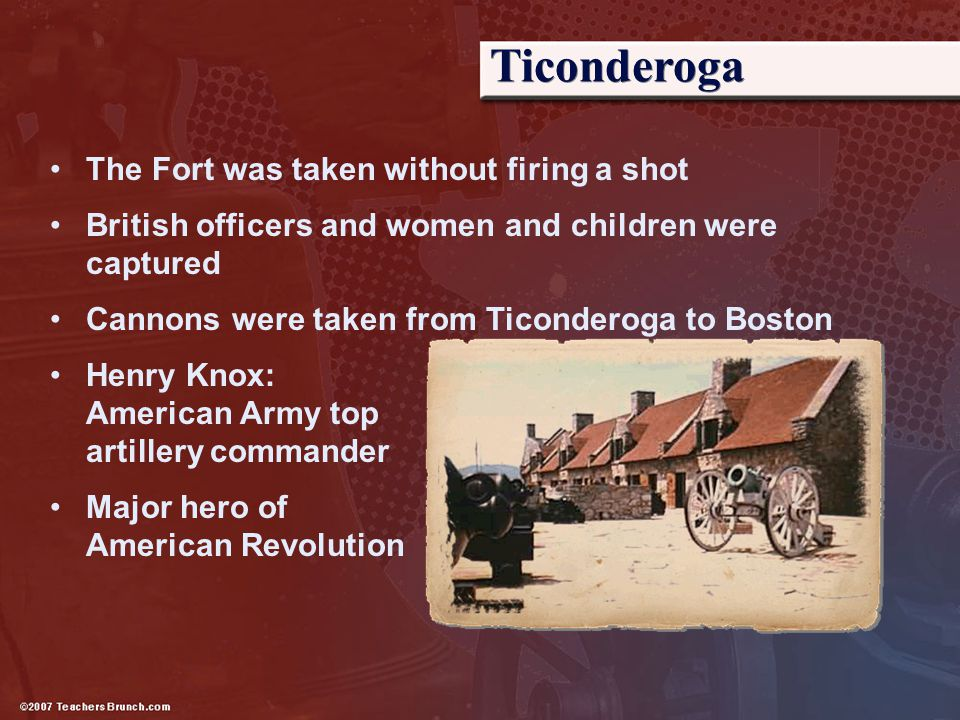 Ticonderoga The Fort was taken without firing a shot