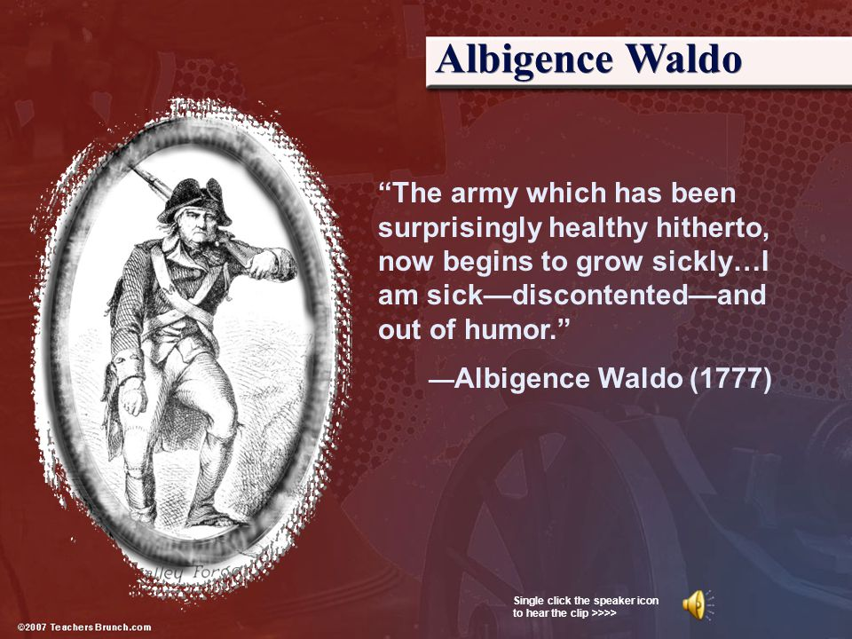 Albigence Waldo The army which has been surprisingly healthy hitherto, now begins to grow sickly…I am sick—discontented—and out of humor.