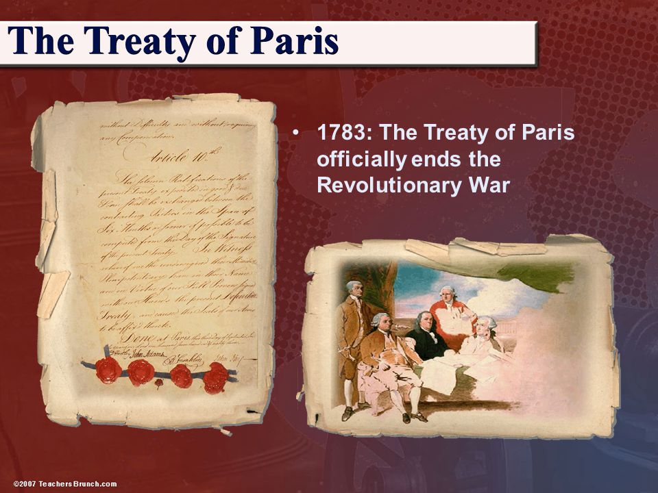 The Treaty of Paris 1783: The Treaty of Paris officially ends the Revolutionary War.