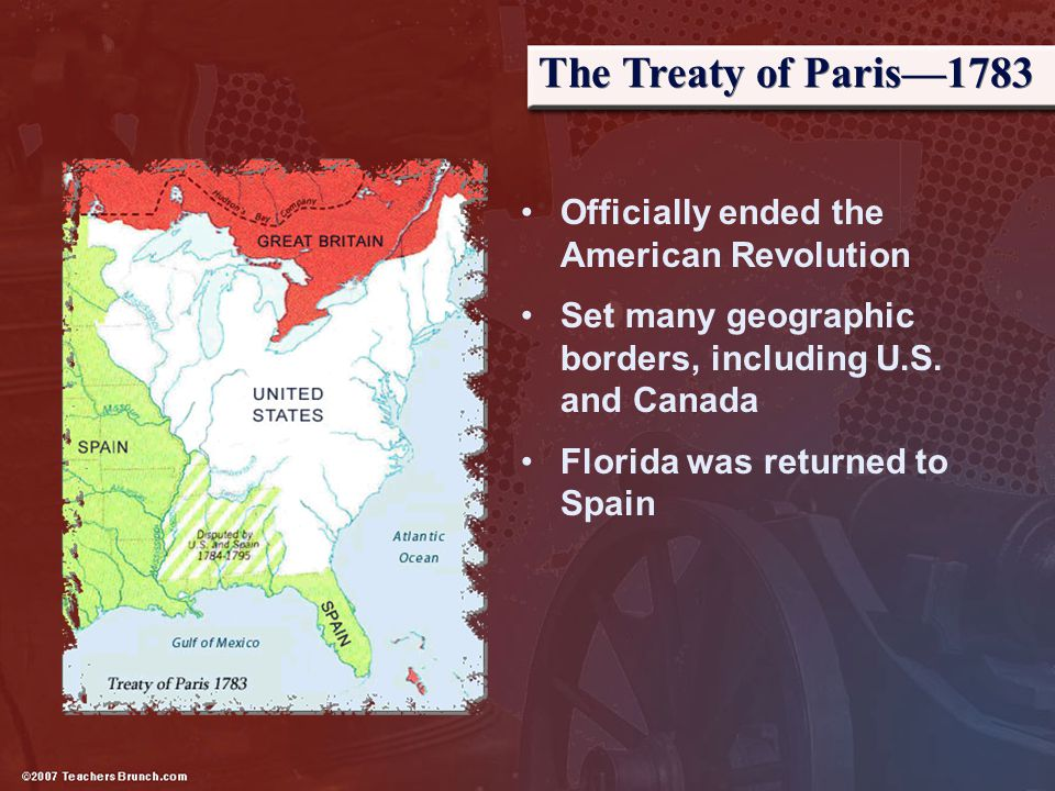 The Treaty of Paris—1783 Officially ended the American Revolution