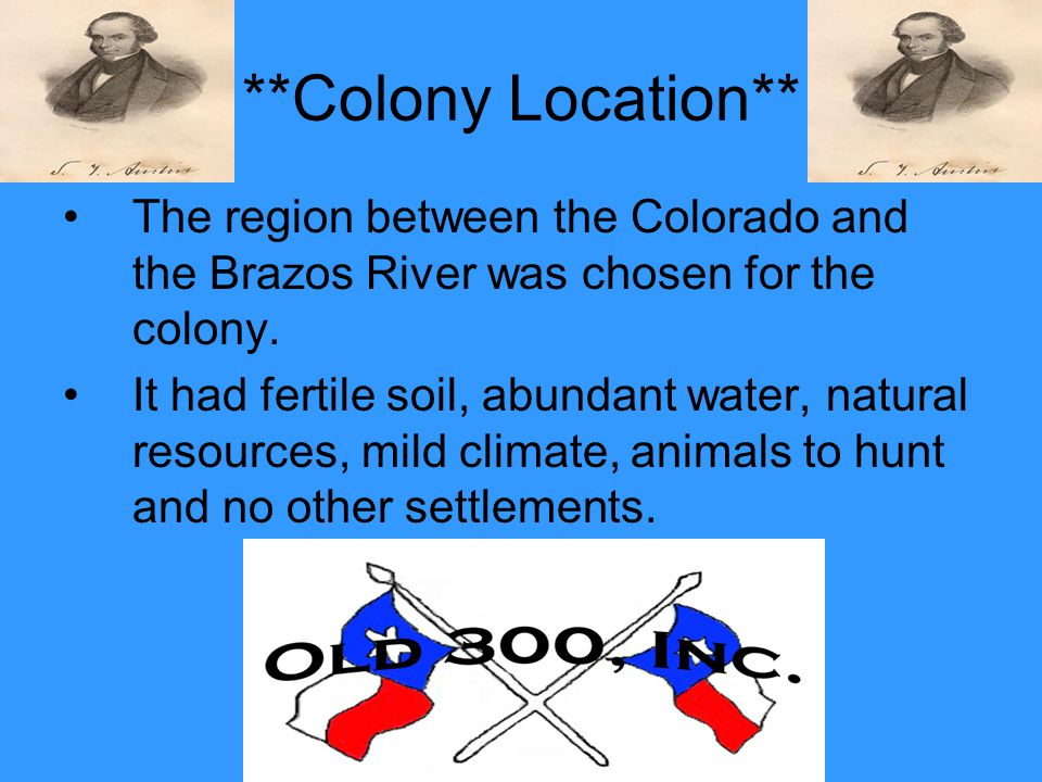 **Colony Location** The region between the Colorado and the Brazos River was chosen for the colony.