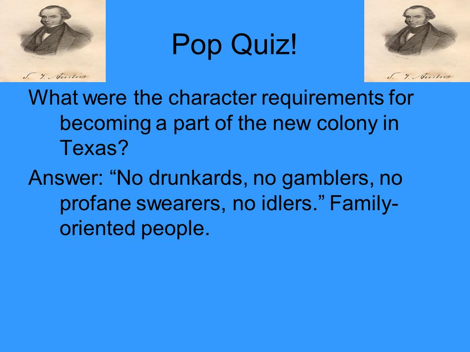 Pop Quiz! What were the character requirements for becoming a part of the new colony in Texas