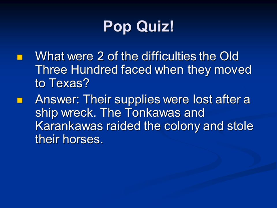 Pop Quiz! What were 2 of the difficulties the Old Three Hundred faced when they moved to Texas