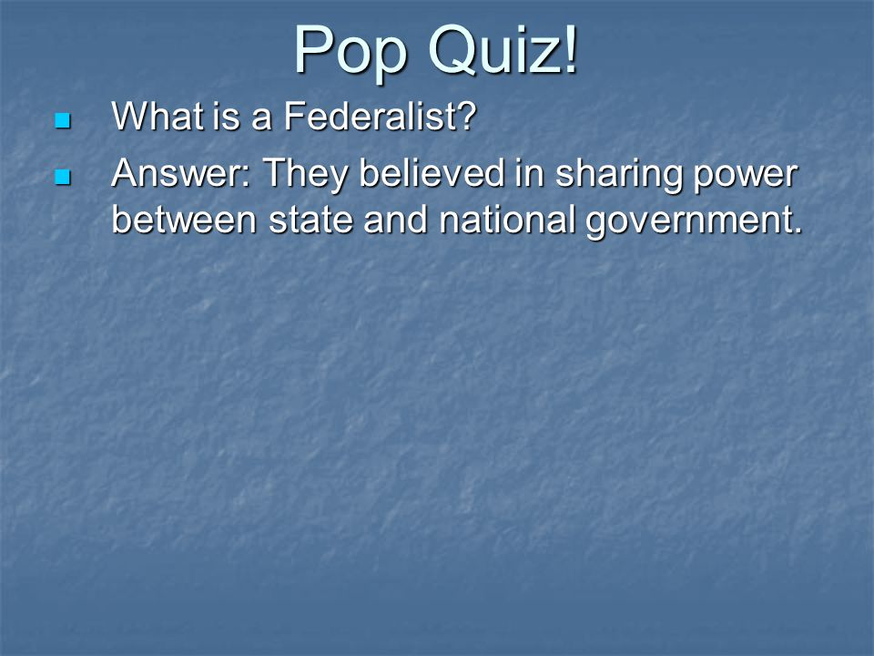 Pop Quiz! What is a Federalist