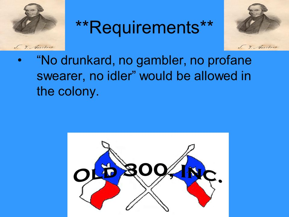 **Requirements** No drunkard, no gambler, no profane swearer, no idler would be allowed in the colony.