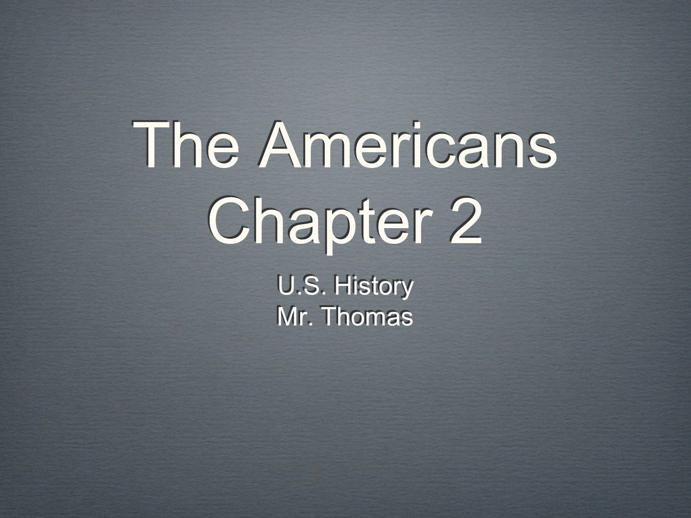 The Americans Chapter 2 U.S. History Mr. Thomas
