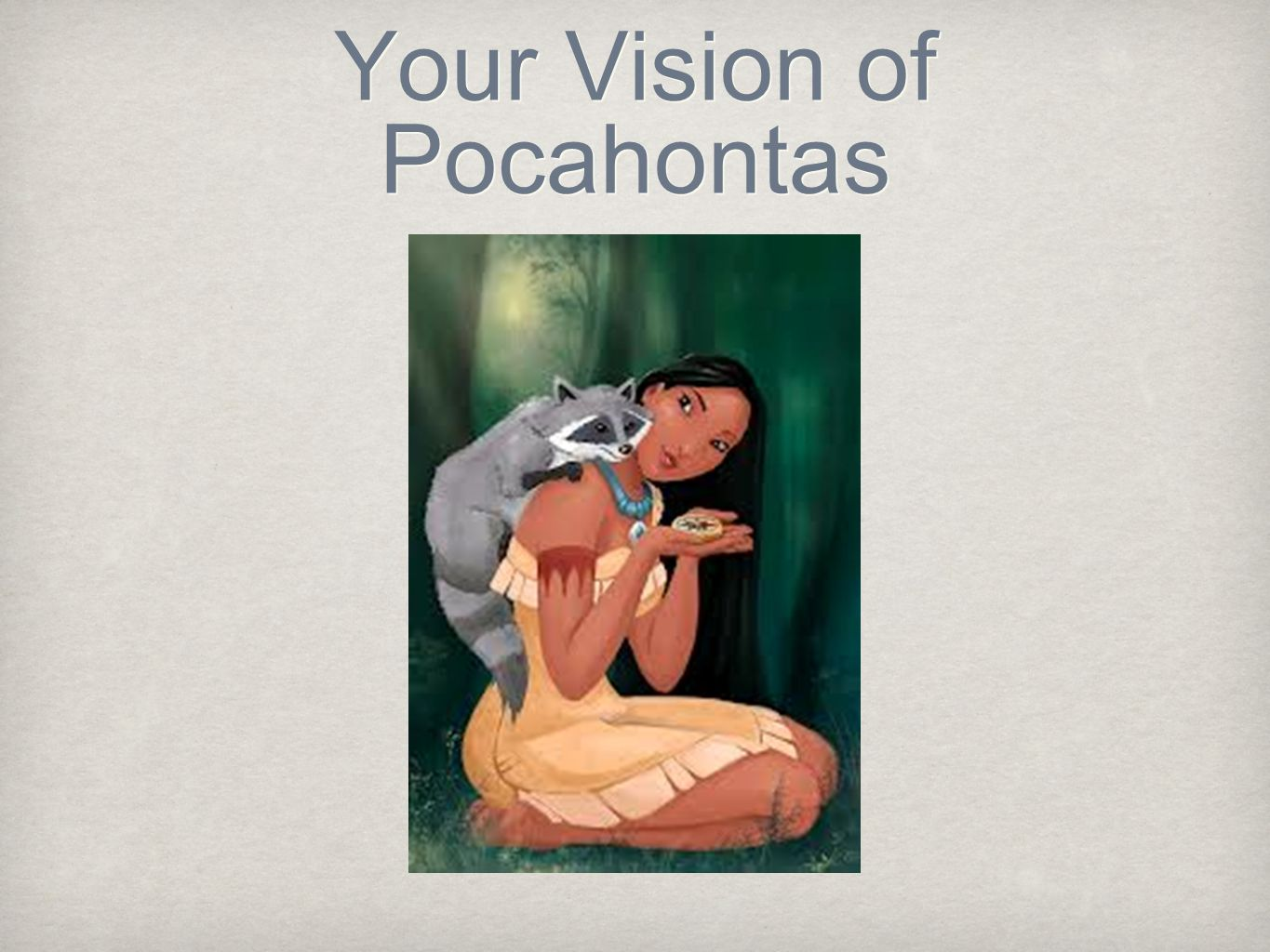 Your Vision of Pocahontas