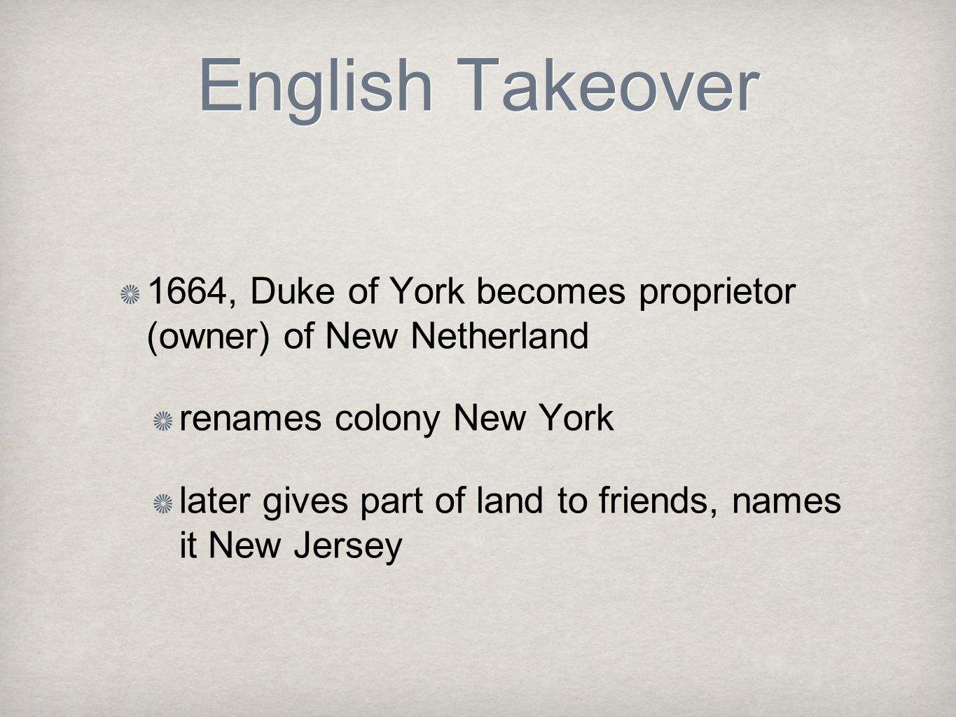 English Takeover 1664, Duke of York becomes proprietor (owner) of New Netherland. renames colony New York.