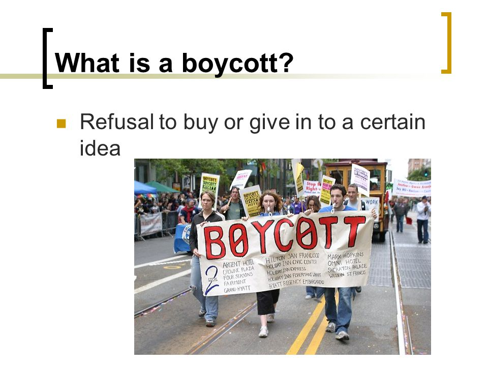 What is a boycott Refusal to buy or give in to a certain idea