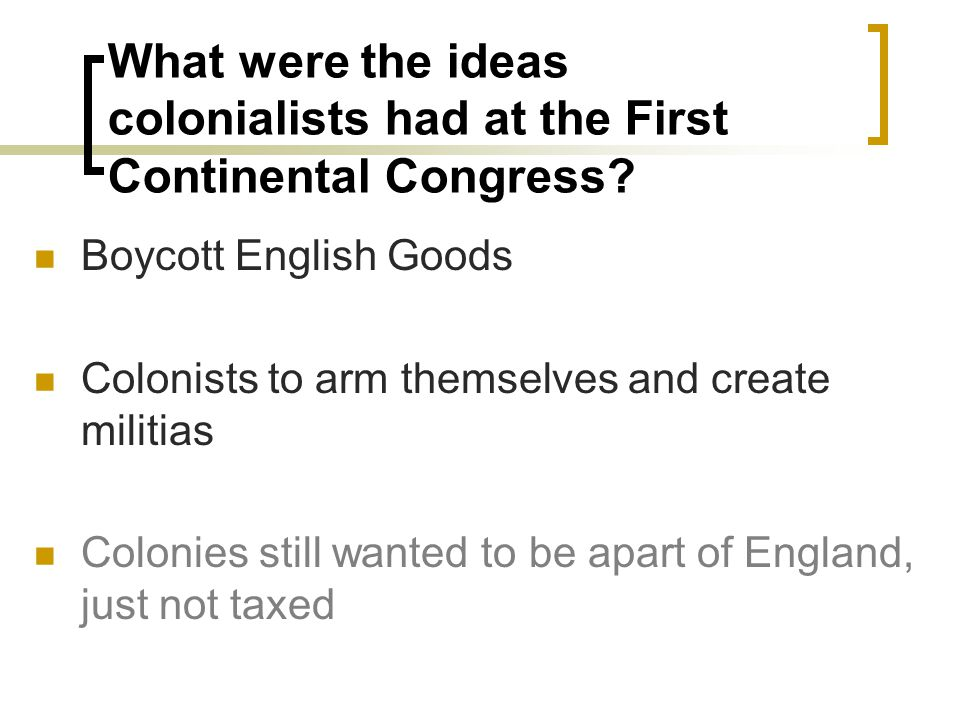What were the ideas colonialists had at the First Continental Congress