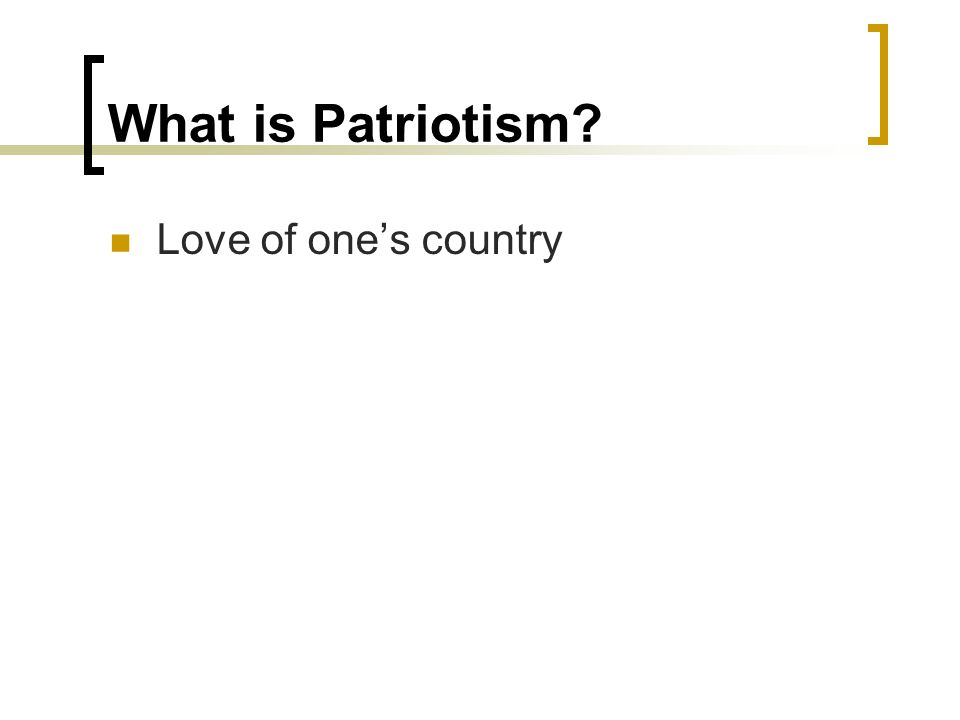 What is Patriotism Love of one's country