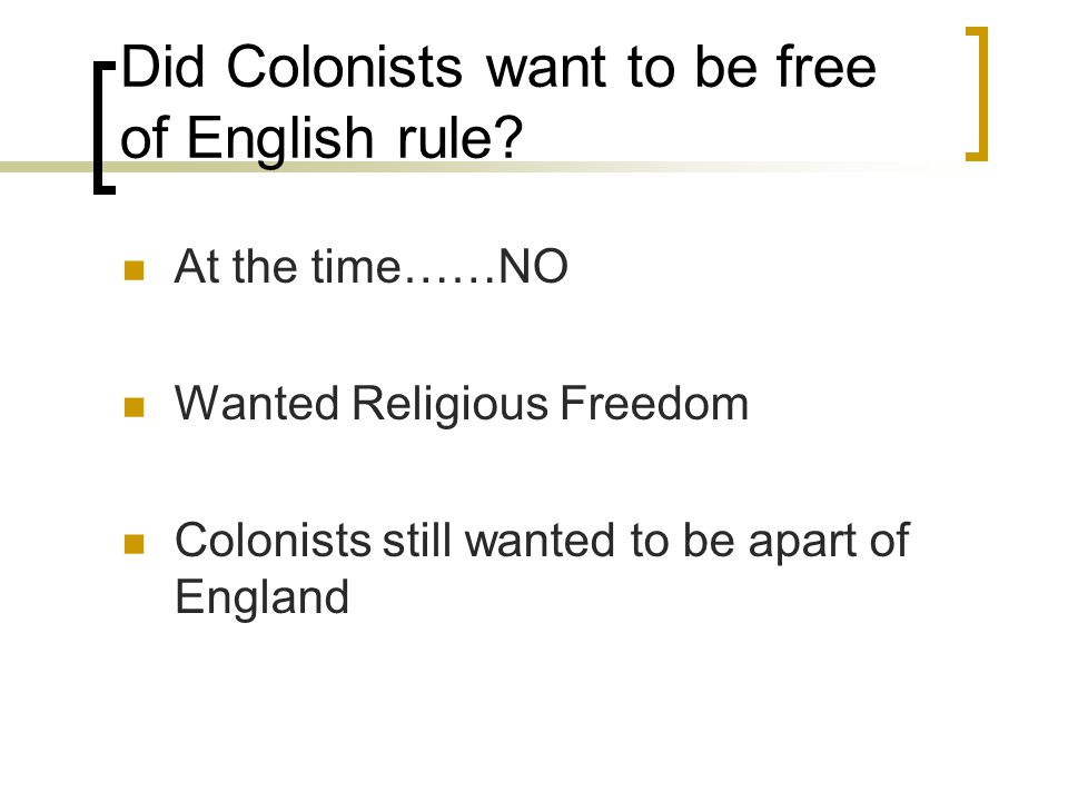 Did Colonists want to be free of English rule