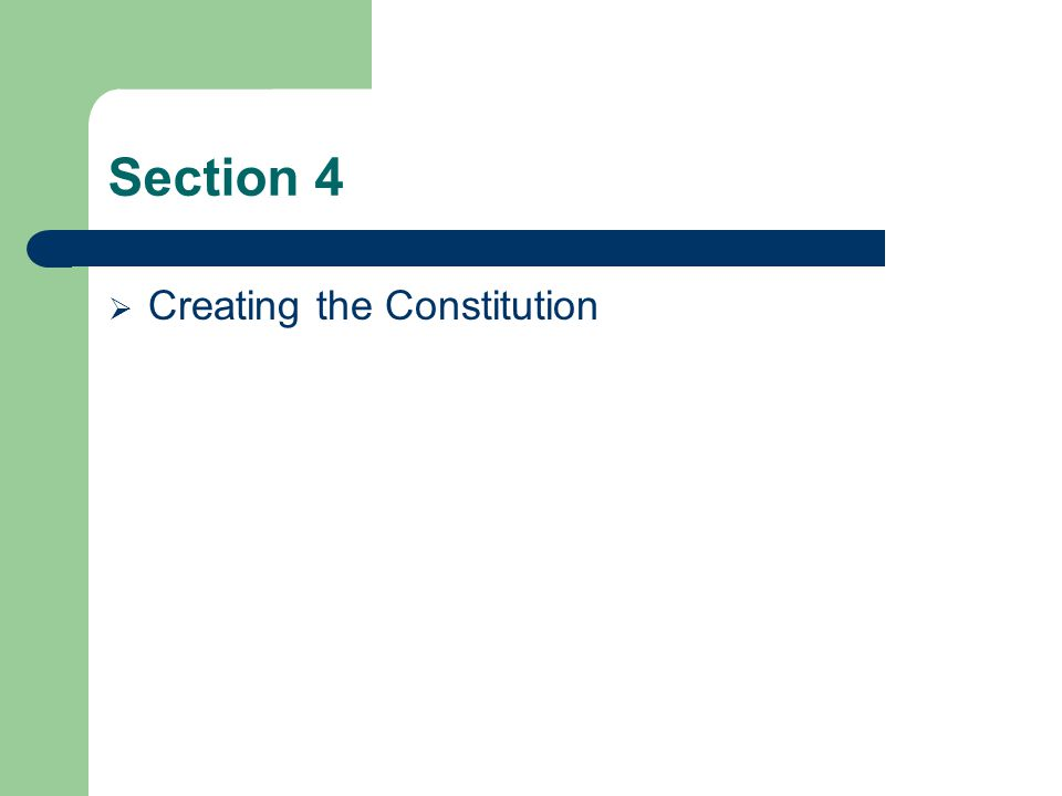 Section 4 Creating the Constitution