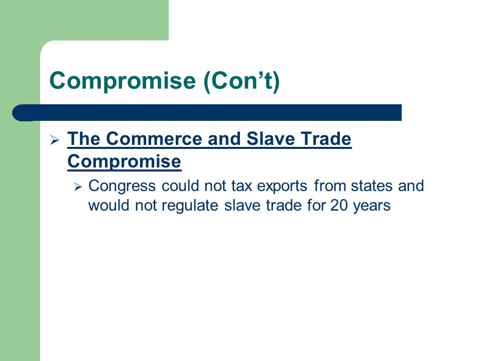Compromise (Con't) The Commerce and Slave Trade Compromise